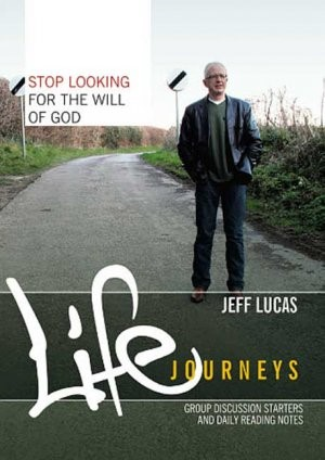 Life Journeys Stop Looking For The Will Of God (Booklet)