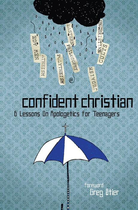 Confident Christian: 6 Lessons On Apologetics For Teenagers (Paper Back)