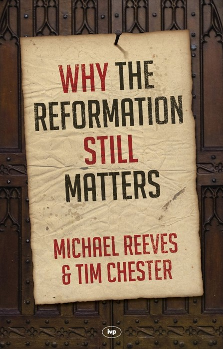 Why The Reformation Still Matters (Paper Back)