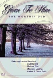 Given To Him Worship DVD