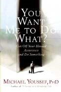 You Want Me To Do What? (Hard Cover)
