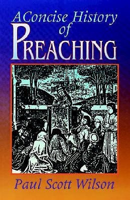 Concise History of Preaching, A (Paperback)