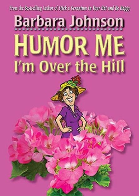Humor Me, I'm Over The Hill (Hard Cover)