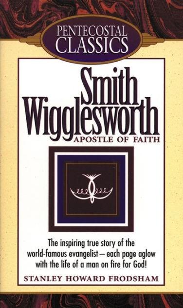 Smith Wigglesworth Apostle Of Faith (Paperback)