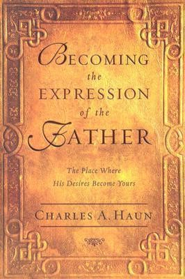 Becoming The Expression Of The Father (Paperback)