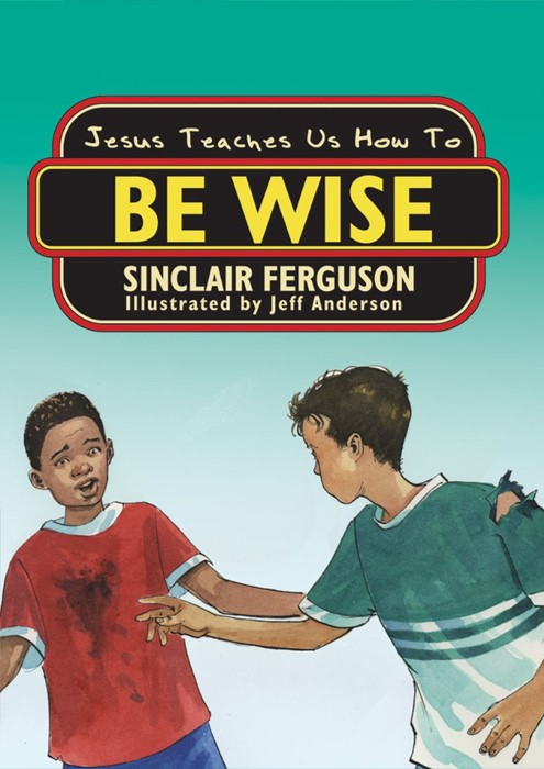 Jesus Teaches Us How To Be Wise (Paperback)