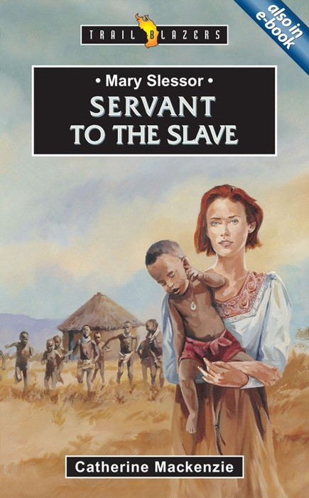 Mary Slessor; Servant To The Slave (Paperback)