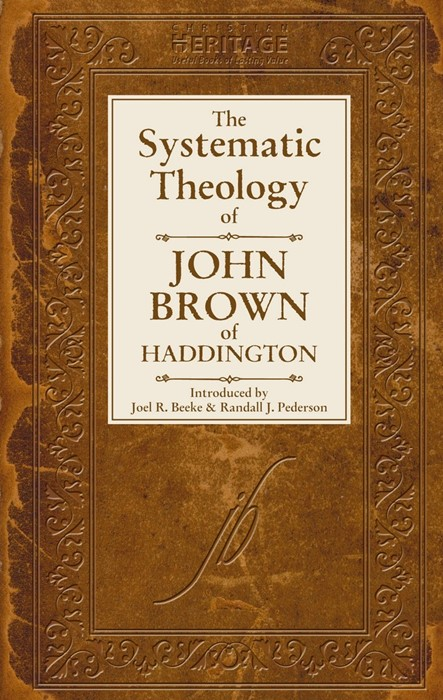 The Systematic Theology Of John Brown Of Haddington (Hard Cover)