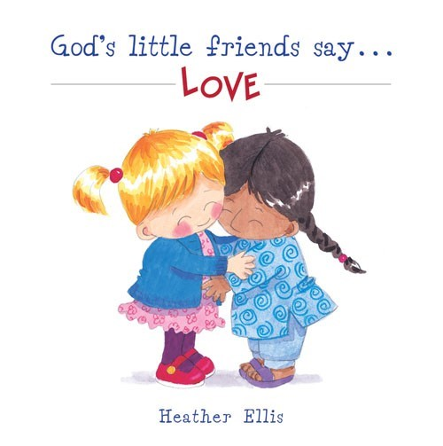 God's Little Friends Say...Love (Paperback)