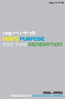 Ignite: God's Purpose For This Generation (Paper Back)