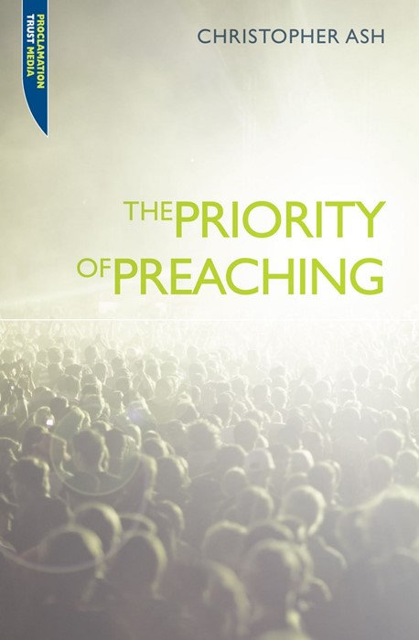 The Priority of Preaching (Paperback)