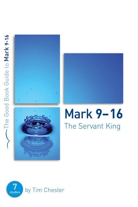 Mark 9-16: The Servant King (Good Book Guide) (Paperback)