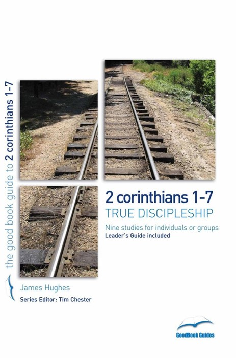 2 Corinthians 1-7: True Discipleship (Good Book Guide) (Paperback)