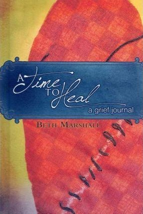 Time to Heal: Grief Journal, A (Hard Cover)