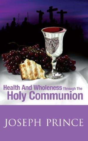 Health and Wholeness Through the Holy Communion (Paperback)