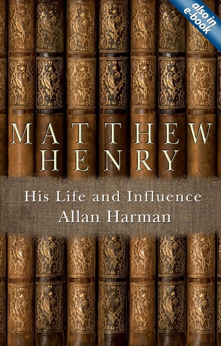 Matthew Henry: His Life And Influence (Paperback)