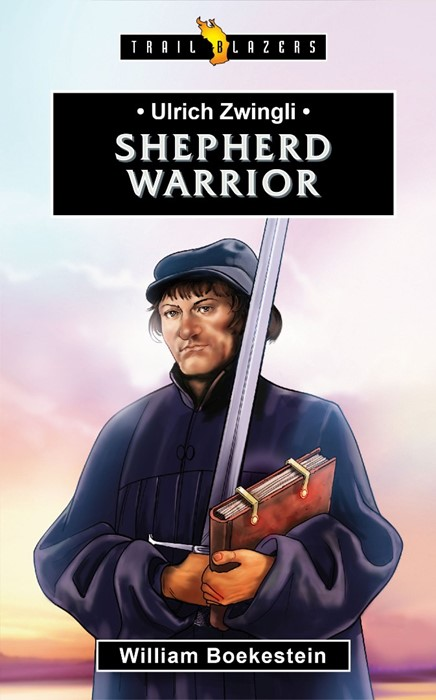 Ulrich Zwingli; Shepherd Warrior