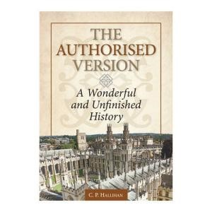 The Authorised Version: A Wonderful and Unfinished History (Paperback)
