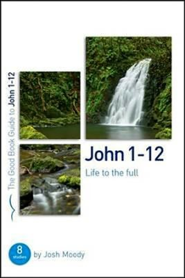 John 1-12: Life To The Full (Paperback)