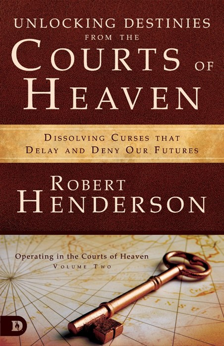 Unlocking Destinies From the Courts of Heaven (Paperback)