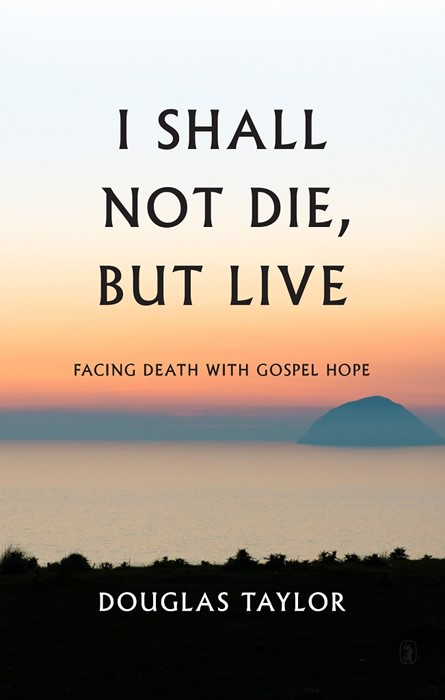 I Shall Not Die, But Live (Cloth-Bound)