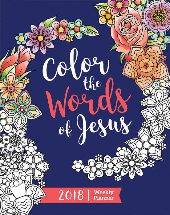 Color the Words of Jesus 2018 Weekly Planner (Paperback)
