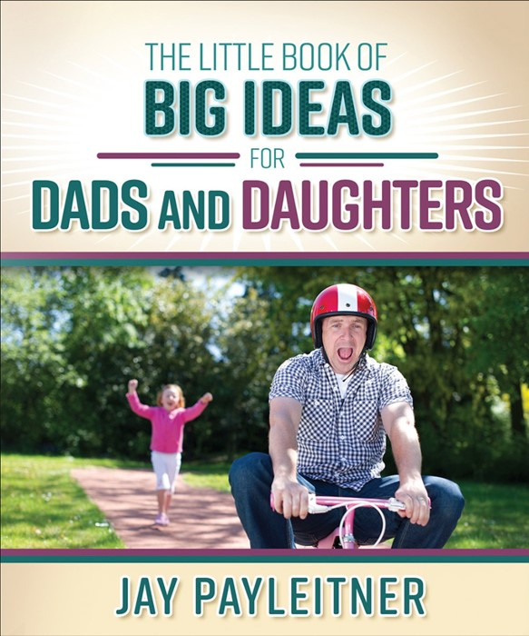 The Little Book Of Big Ideas For Dads And Daughters (Paperback)