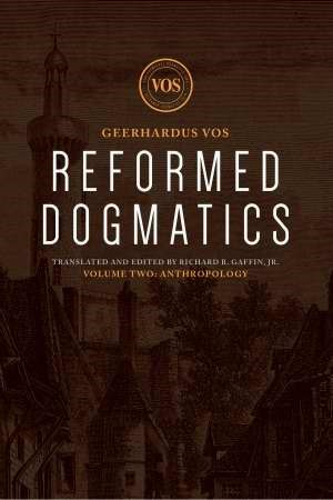 Reformed Dogmatics: Anthropology, Volume 2 (Hard Cover)