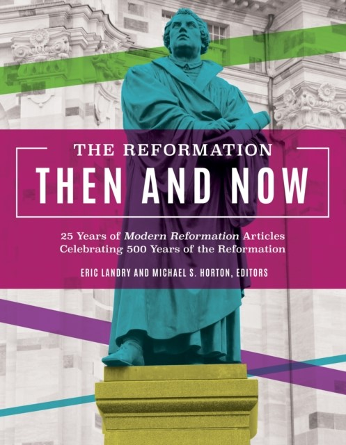 The Reformation Then And Now (Hard Cover)