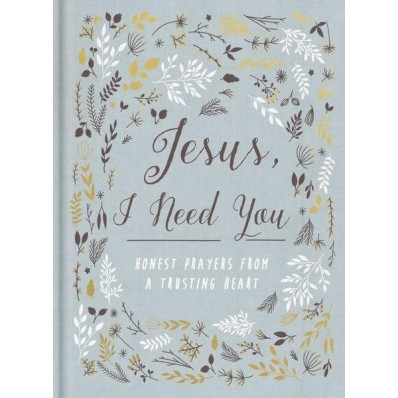 Jesus, I Need You (Hard Cover)
