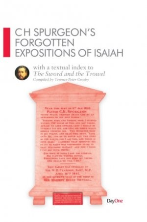 CH Spurgeon Forgotten Expositions of Isaiah (Hard Cover)