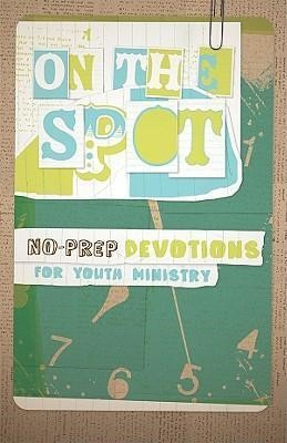 On The Spot: No-Prep Devotions For Youth Ministry (Paper Back)