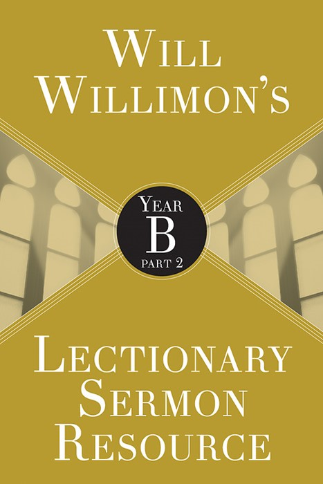Will Willimon's Lectionary Sermon Resource: Year B Part 2 (Paperback)