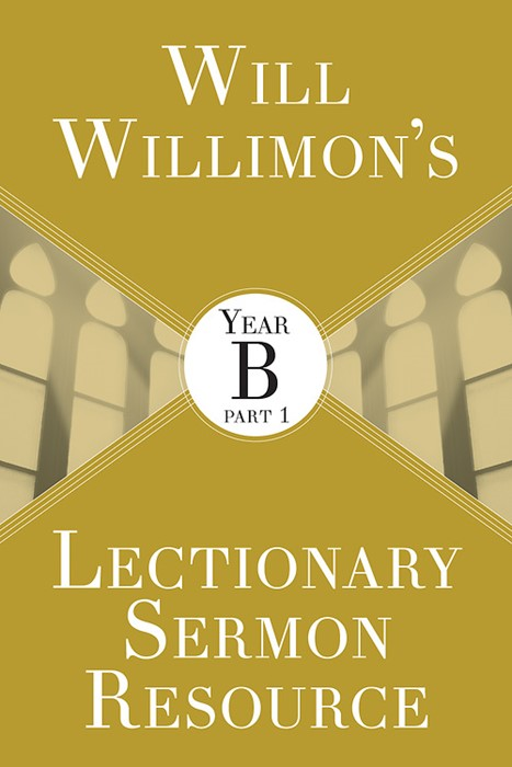 Will Willimon's Lectionary Sermon Resource: Year B Part 1 (Paperback)
