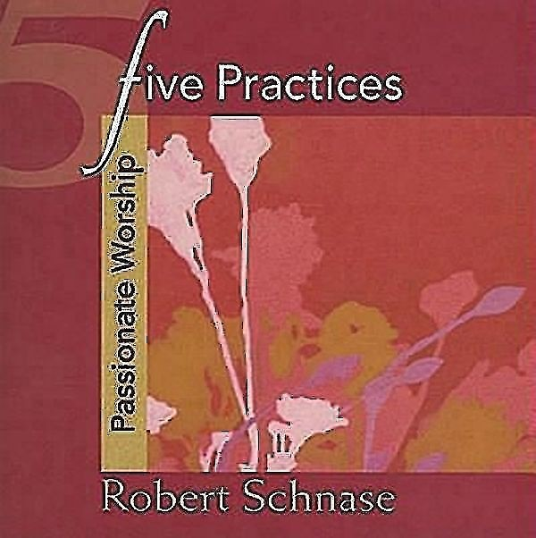 Five Practices - Passionate Worship (Paperback)