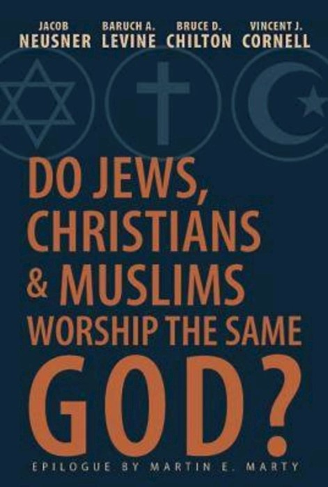 Do Jews, Christians and Muslims Worship the Same God? (Paper Back)