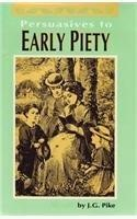 Persuasives To Early Piety (Hard Cover)