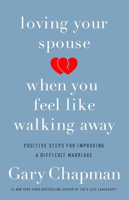 Loving Your Spouse When You Feel Like Walking Away (Paperback)
