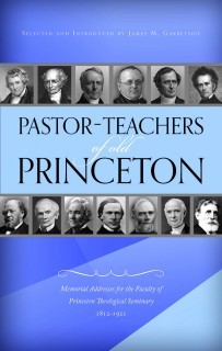 Pastor-Teachers Of Old Princeton (Cloth-Bound)
