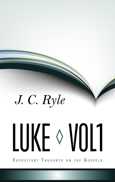 Expository Thoughts On The Gospel - Luke Part 1 (Cloth-Bound)