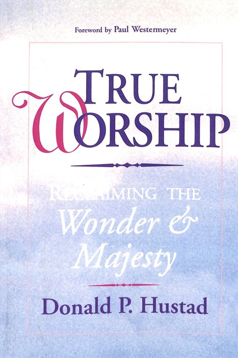 True Worship: Reclaiming The Wonder And Majesty (Paperback)