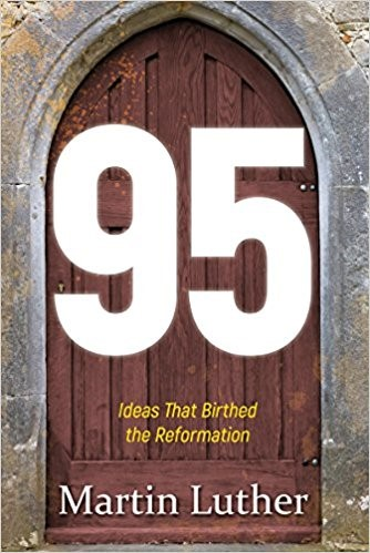 95 Ideas That Birthed The Reformation (Paper Back)