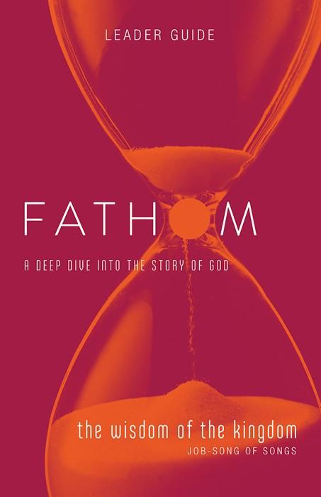 Fathom Bible Studies: The Wisdom of the Kingdom Leader Guide (Paperback)