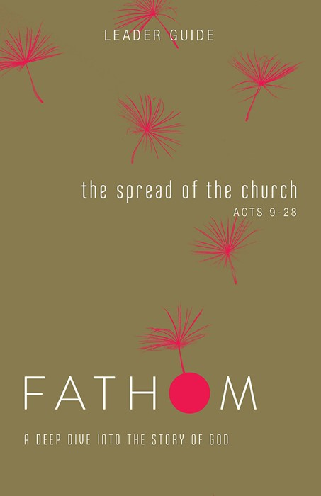 Fathom Bible Studies: The Spread of the Church Leader Guide (Paperback)
