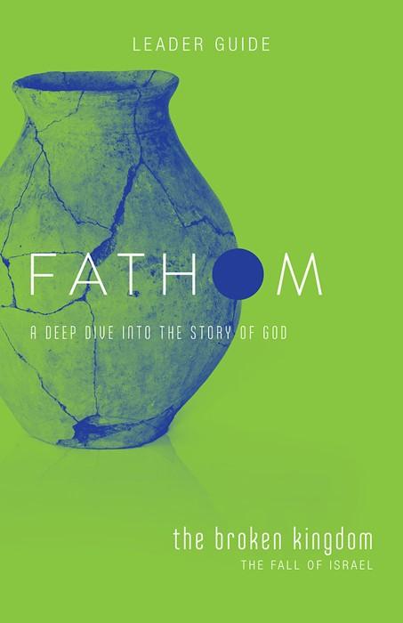 Fathom Bible Studies: The Broken Kingdom Leader Guide (Paperback)