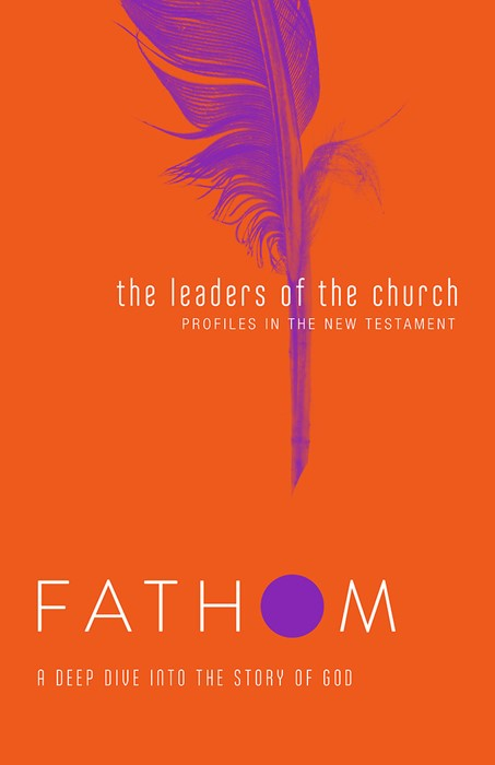 Fathom Bible Studies: The Leaders of the Church Student Jour (Paperback)