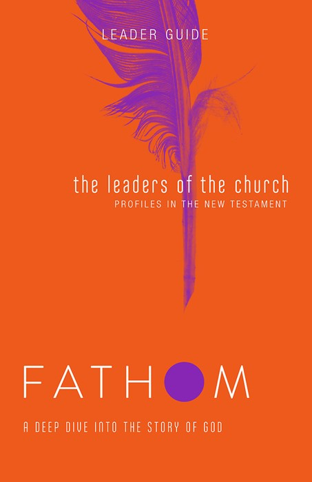 Fathom Bible Studies: The Leaders of the Church Leader Guide (Paperback)