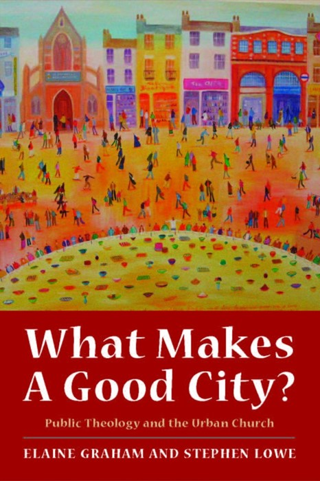 What Makes a Good City? Public Theology and the Urban Church (Paperback)