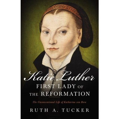 Katie Luther, First Lady Of The Reformation (Paperback)