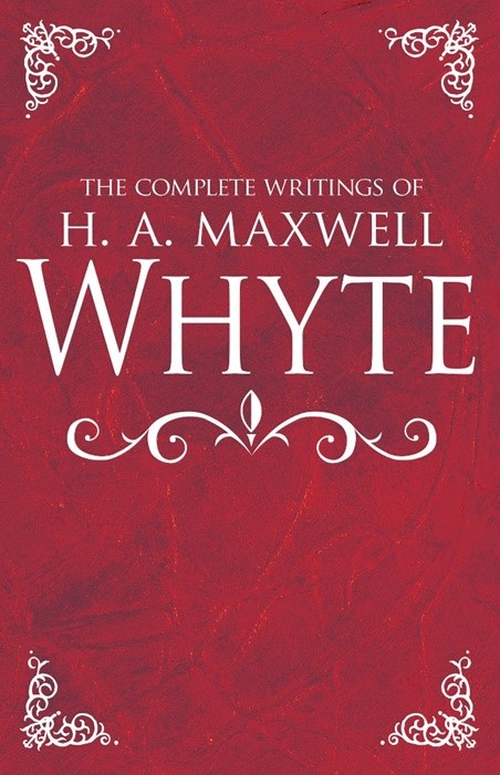 The Complete Writings of H. A. Maxwell Whyte (Hard Cover)